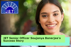 JET Senior Officer Success Story of Soujanya Banerjee's